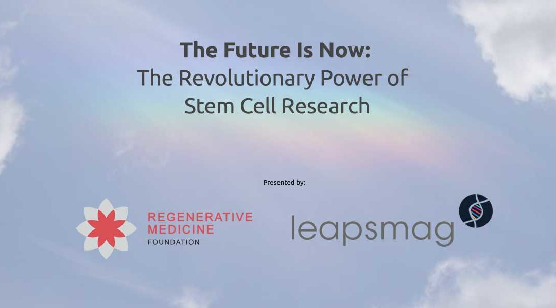 """Leapsmag and the Regenerative Medicine Foundation launch video series """"The Future Is Now: The Revolutionary Power of Stem Cell Research"""""""