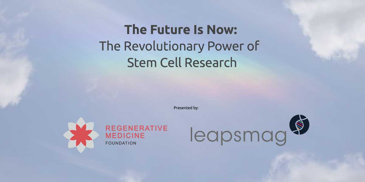 "Leapsmag and the Regenerative Medicine Foundation launch video series ""The Future Is Now: The Revolutionary Power of Stem Cell Research"""
